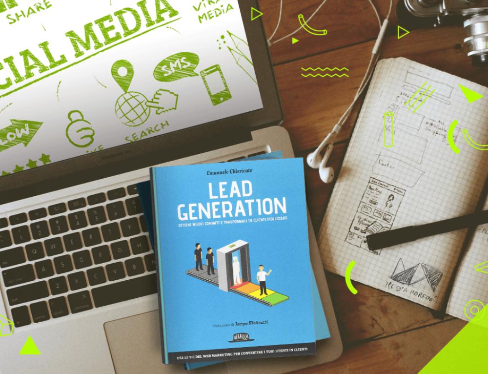 Lead Generation – Ottieni nuovi contatti e trasformali in clienti fidelizzati. La guida di Emanuele Chiericato.